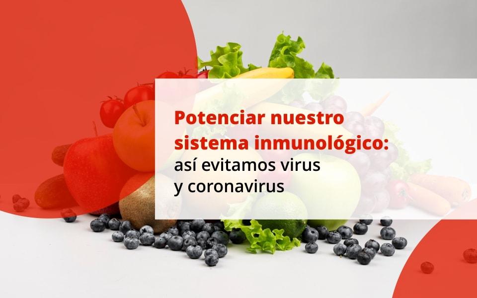 Potenciar nuestro sistema inmunológico: así evitamos virus y coronavirus
